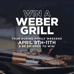 Win a Weber Grill! Tour during Family Weekend (April 9-11) and be entered to win.
