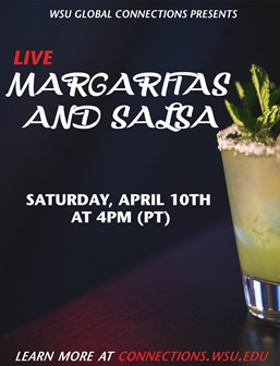 Live Margaritas and Salsa on Saturday, April 10 at 4 p.m. PT. Learn more at connections.wsu.edu.